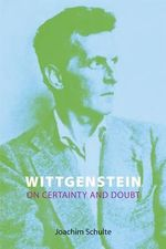 Wittgenstein on Certainty and Doubt - Joachim Schulte