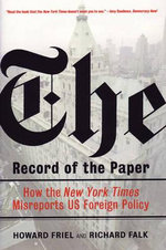 The Record of the Paper : The New York Times on US Foreign Policy and International Law,1954-2004 - Richard A. Falk