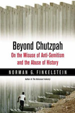 Beyond Chutzpah : On the Misuse of Anti-Semitism and the Abuse of History - Norman G. Finkelstein