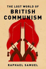Lost World of British Communism : Island Stories - Unravelling Britain v. 2 - Raphael Samuel