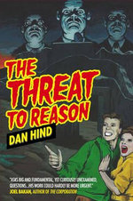 The Threat to Reason : How the Enlightenment Was Hijacked and How We Can Reclaim It - Dan Hind