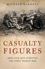 Casualty Figures : How Five Men Survived the First World War - Michele Barrett