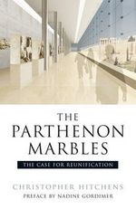 The Elgin Marbles : The Case for Restitution - Christopher Hitchens