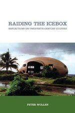 Raiding the Icebox : Reflections on Twentieth-century Culture - Peter Wollen