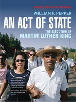 An Act of State : The Execution of Martin Luther King - William F. Pepper
