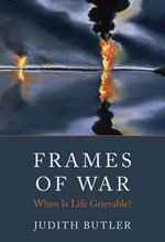 Frames of War : When is Life Grievable? - Judith Butler