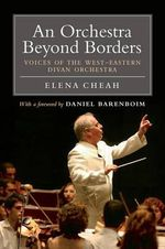 An Orchestra Beyond Borders : Voices of the West-Eastern Divan Orchestra - Elena Cheah