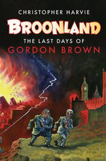 Broonland : The Last Days of Gordon Brown - Christopher Harvie