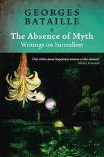 Absence of Myth : Writings on Surrealism - Georges Bataille