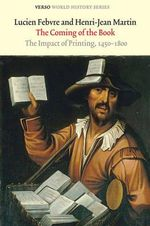 The Coming of the Book : The Impact of Printing 1450 - 1800 - Lucien Fevre