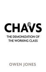 Chavs : The Demonization of the Working Class - Owen Jones
