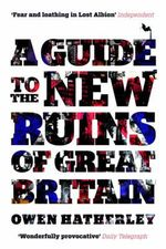 A Guide to the New Ruins of Great Britain : Journeys Through Urban Britain - Owen Hatherley