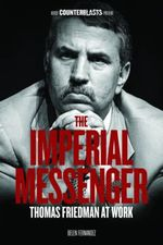 The Imperial Messenger : Thomas Friedman at Work : The Counterblasts Series - Belen Fernandez