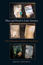 Marx and Freud in Latin America : A Social History of Western Political Thought from... - Bruno Bosteels