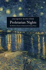 Proletarian Nights : The Workers' Dream in Nineteenth-century France - Jacques Ranciere
