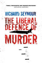 The Liberal Defence of Murder - Richard Seymour