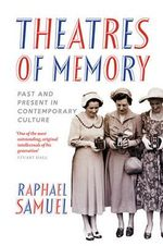 Theatres of Memory : Past and Present in Contemporary Culture - Raphael Samuel
