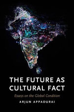 The Future as Cultural Fact : Essays on the Global Condition - Arjun Appadurai