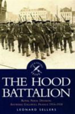 The Hood Battalion : Royal Naval Division: Antwerp, Gallipoli, France, 1914-1918 - Leonard Sellars