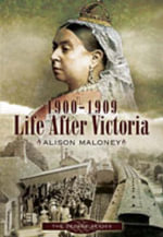 1900-1909 - Life After Victoria : the Decade Series - Alison Maloney