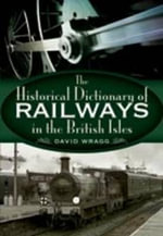 The Historical Dictionary of Railways in the British Isles - David Wragg