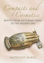 The History of Compacts and Cosmetics : Women with Style - Madeleine Marsh