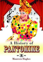 A History of Pantomime : The Stories, Settings and Characters from Some of ... - Maureen Hughes