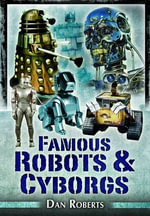 Famous Robots and Cyborgs : A Select Catalogue - Daniel Roberts
