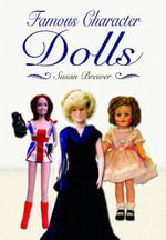 Famous Character Dolls : Relics, Keepsakes, and Curios from the Smithsonian... - Susan Brewer