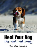 Heal Your Dog the Natural Way : Sporting Answers - Richard Allport