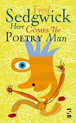 Here Comes the Poetry Man : Poems for Young People - Fred Sedgwick