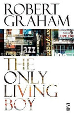 The Only Living Boy : And Think about It - Robert Graham