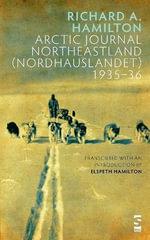 Arctic Journal Northeastland (Nordhauslandet) 1935-36 - Richard A. Hamilton