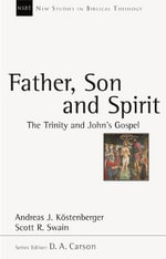 Father, Son and Spirit : The Trinity and John's Gospel - Andreas J. Kostenberger
