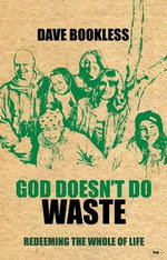God Doesn't Do Waste : Redeeming the Whole of Life - Dave Bookless