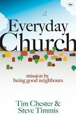 Everyday Church : Mission by Being Good Neighbours - Tim Chester