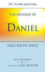 The Message of Daniel : His Kingdom Cannot Fail - Dale Ralph Davis