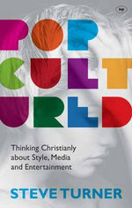 Popcultured : Thinking Christianly About Style, Media and Entertainment - Steve Turner