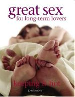 Great Sex for Long-term Lovers : Keeping it Hot - Judy Bastyra