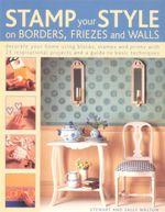 Stamp Your Style on Borders, Friezes and Walls : Decorate Your Home Using Blocks, Stamps and Prints with 25 Inspirational Projects and a Guide to Basic Techniques - Stewart Walton