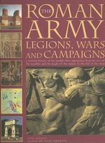 The Roman Army : Legions, Wars and Campaigns - Nigel Rodgers