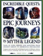 Incredible Quests : Epic Journeys in Myth and Legend - Philip Steele