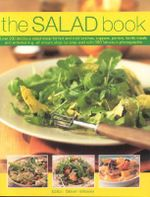 The Salad Book : Over 200 Delicious Salad Ideas for Hot and Cold Lunches, Suppers, Picnics, Family Meals and Entertaining, All Shown St - Steven Wheeler