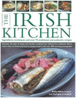 The Irish Kitchen : Ingredients, Techniques and Over 70 Traditional and Authentic Recipes - Discover the Best of Classic and Modern Food from Ireland - Biddy White Lennon