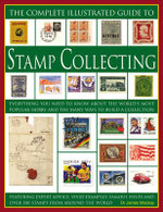 Illustrated Guide to Stamp Collecting : Everything You Need to Know about the World's Most Popular Hobby and the Many Ways to Build a Collection - James A. Mackay