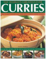The World's Greatest-ever Curries : All Recipes Shown Step-by-step in Over 700 Photographs - Mridula Baljekar