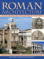 Roman Architecture : An Authoritative Illustrated Account of the Building of Rome and the Cities of Her Empire - Nigel Rodgers