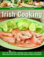 Irish Cooking : Over 90 Deliciously Authentic Irish Recipes, Beautifully Illustrated with More Than 250 Step-by-step Photographs - Biddy White Lennon