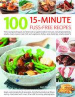 100 15 Minute Fuss-free Recipes : Time-saving Techniques and Shortcuts to Superb Meals in Minutes, Including Breakfasts, Snacks, Main Course Meat, Fish and Vegetarian Dishes, Plus Dazzlingly Simple Desserts - Jenni Fleetwood