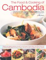 The Food and Cooking of Cambodia : Over 60 Authentic Classic Recipes from an Undiscovered Cuisine, Shown Step-by-step in Over 250 Stunning Photographs - Ghillie Basan